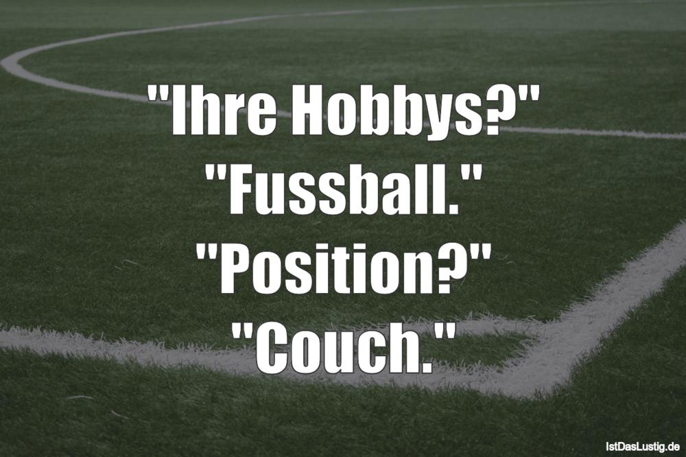 """Lustiger BilderSpruch - """"Ihre Hobbys?"""" """"Fussball."""" """"Position?"""" """"Couch."""""""