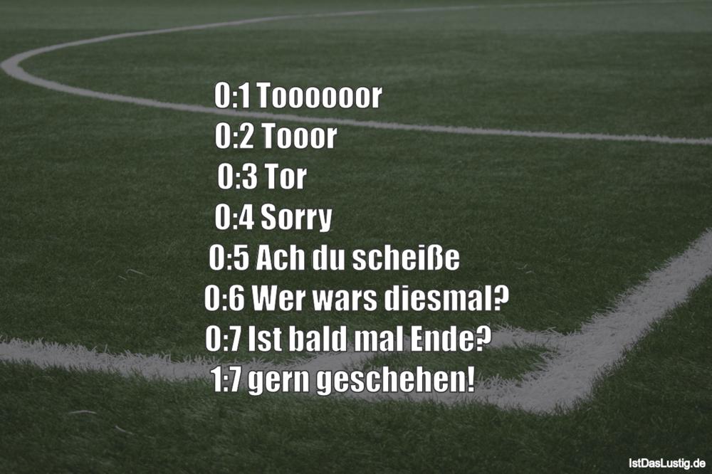 Lustiger BilderSpruch - 0:1 Toooooor                      0:2 Tooor...