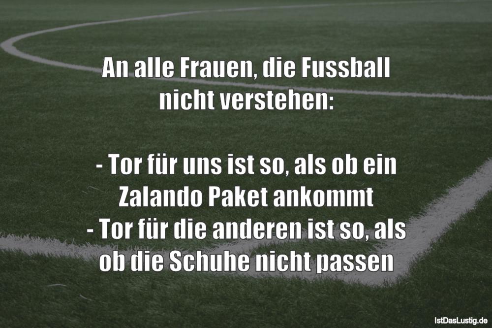 Lustiger BilderSpruch - An alle Frauen, die Fussball nicht verstehen:...
