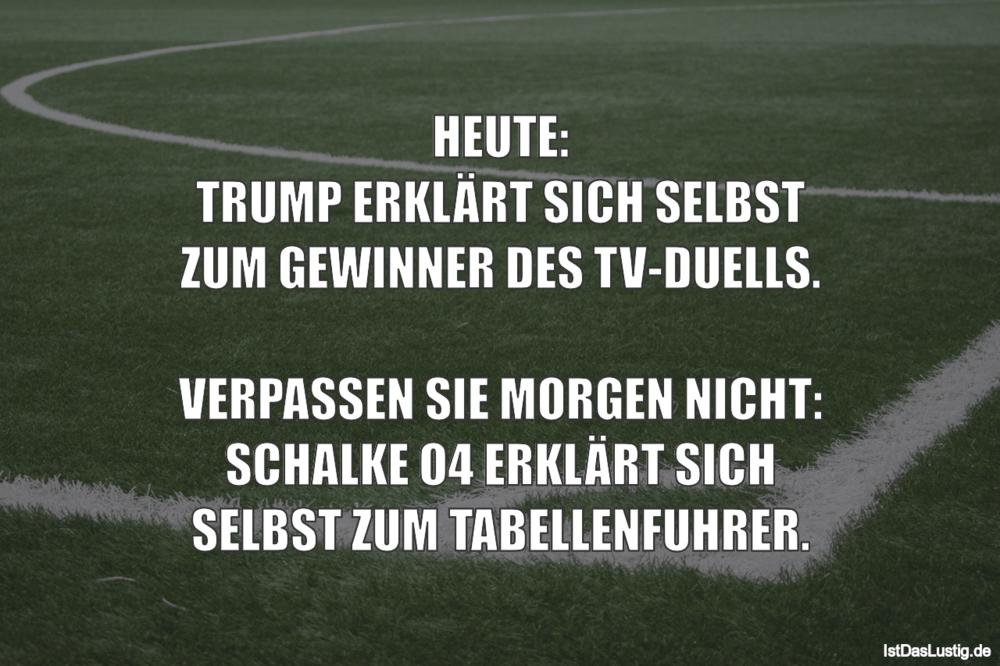 Lustiger BilderSpruch - HEUTE: TRUMP ERKLÄRT SICH SELBST ZUM GEWINNER...