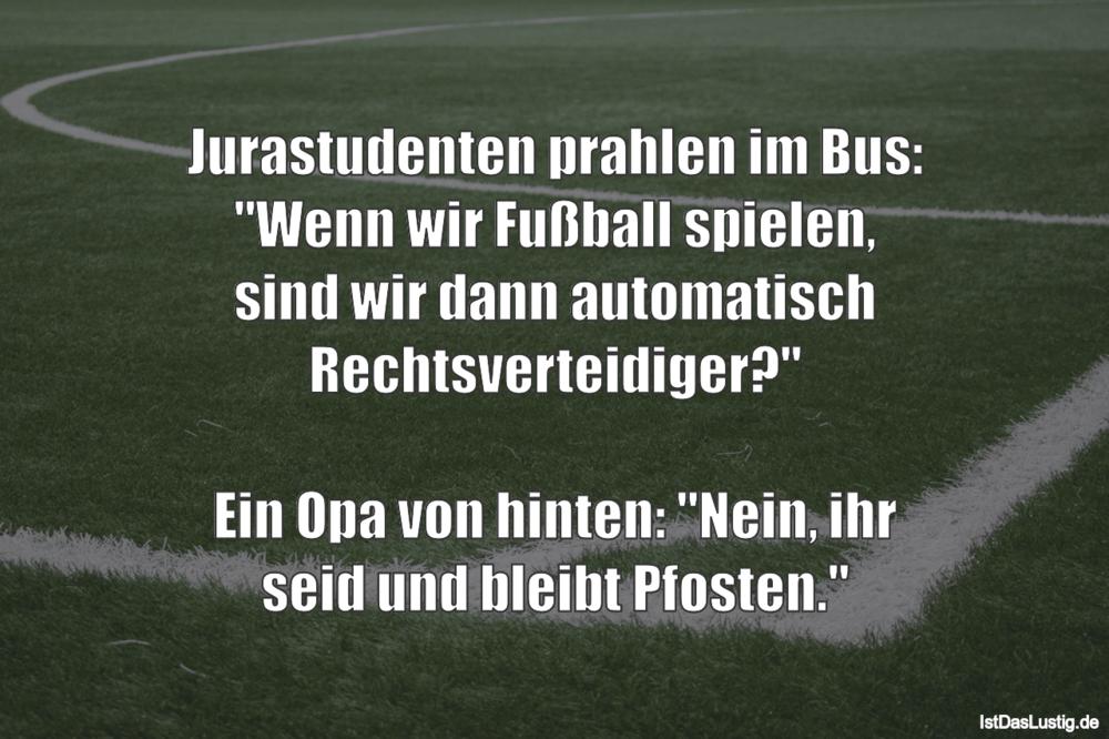"""Lustiger BilderSpruch - Jurastudenten prahlen im Bus: """"Wenn wir Fußball..."""