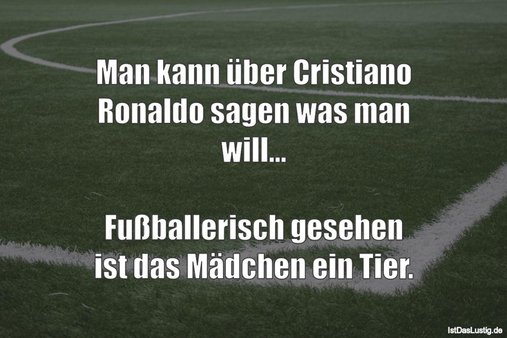 Lustiger BilderSpruch - Man kann über Cristiano Ronaldo sagen was man...