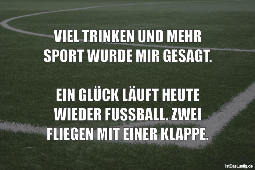 Lustiger BilderSpruch - VIEL TRINKEN UND MEHR SPORT WURDE MIR GESAGT....