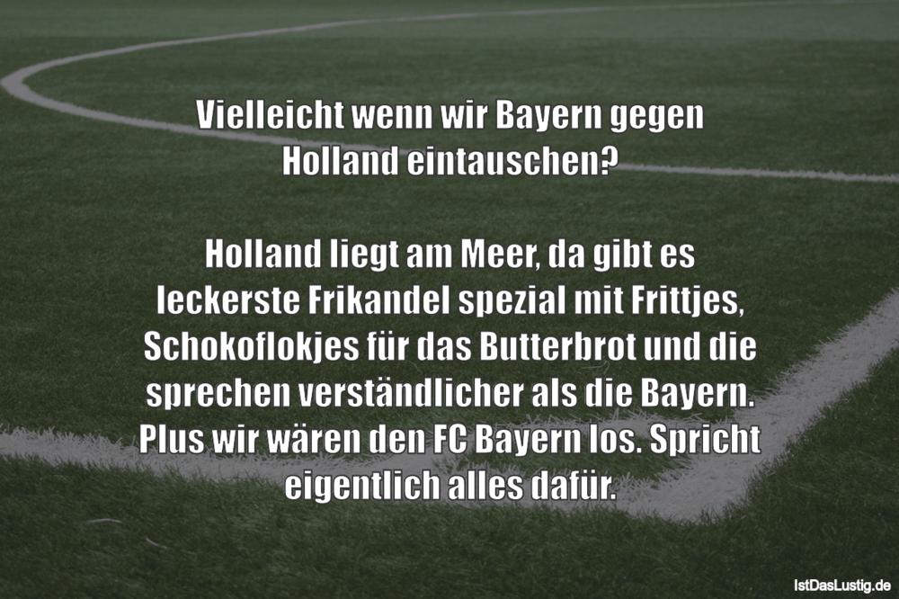 Lustiger BilderSpruch - Vielleicht wenn wir Bayern gegen Holland...