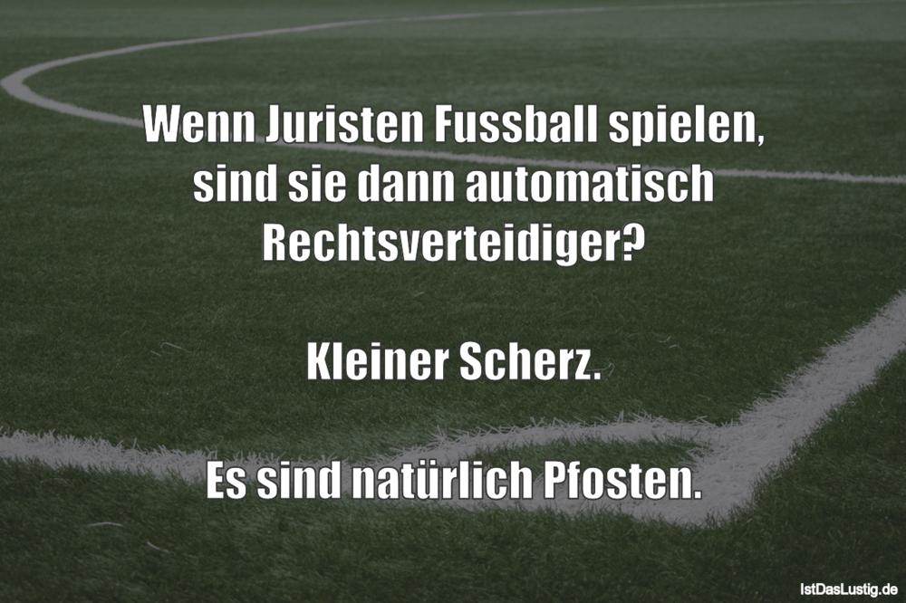 Lustiger BilderSpruch - Wenn Juristen Fussball spielen, sind sie dann...