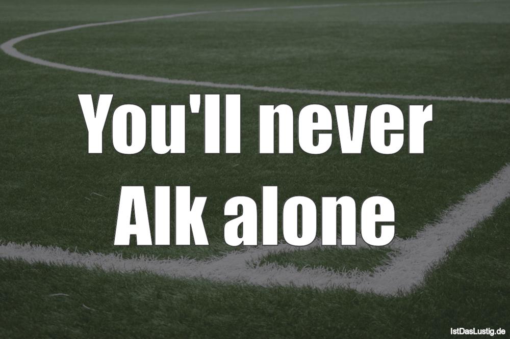 Lustiger BilderSpruch - You'll never Alk alone