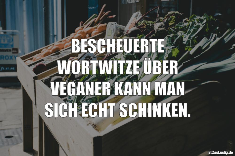 Lustiger BilderSpruch - BESCHEUERTE WORTWITZE ÜBER VEGANER KANN MAN SIC...