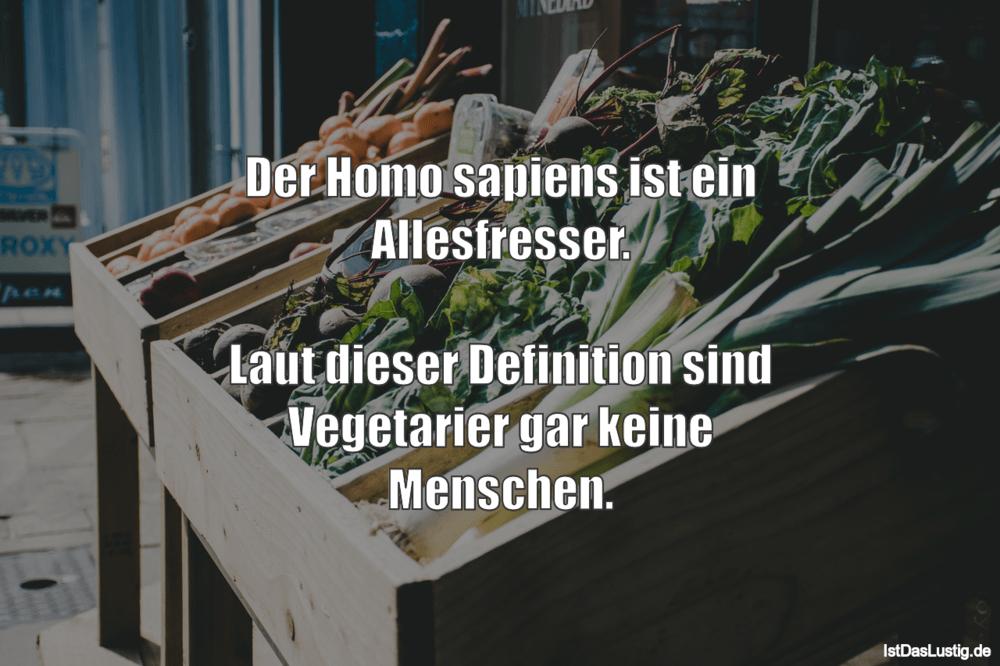 Lustiger BilderSpruch - Der Homo sapiens ist ein Allesfresser.  Laut...