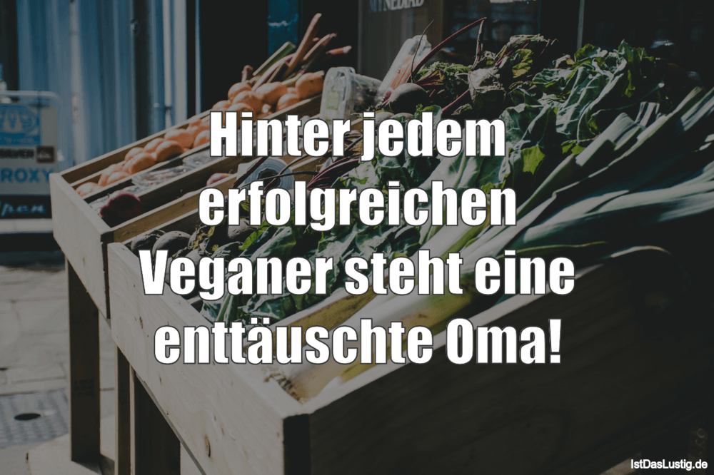 Lustiger BilderSpruch - Hinter jedem erfolgreichen Veganer steht eine...