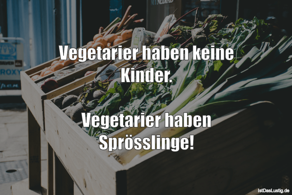Lustiger BilderSpruch - Vegetarier haben keine Kinder.  Vegetarier...