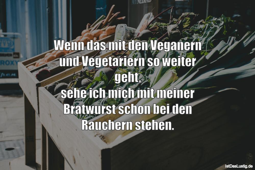 Lustiger BilderSpruch - Wenn das mit den Veganern und Vegetariern so...