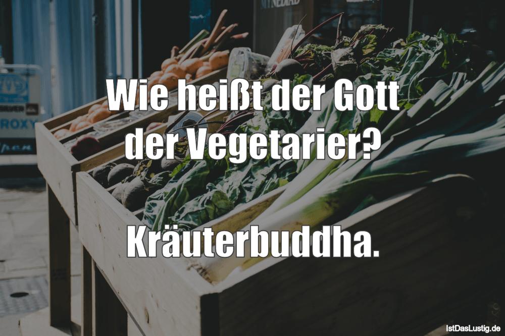 Lustiger BilderSpruch - Wie heißt der Gott der Vegetarier?  Kräuterbuddha.