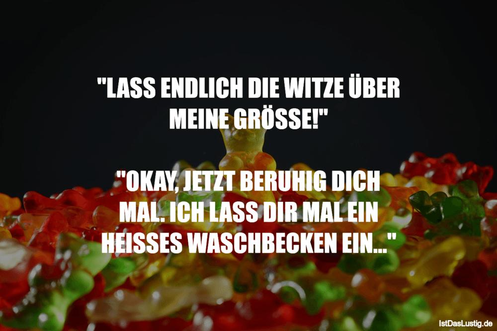 """Lustiger BilderSpruch - """"LASS ENDLICH DIE WITZE ÜBER MEINE GRÖSSE!""""..."""