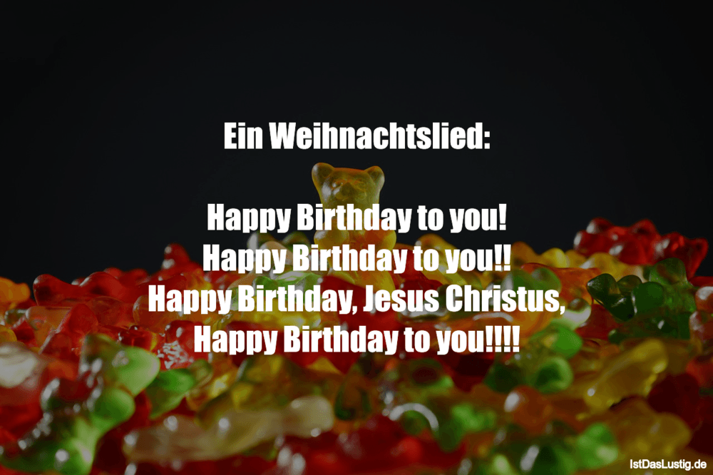 Lustiger BilderSpruch - Ein Weihnachtslied:  Happy Birthday to you!...