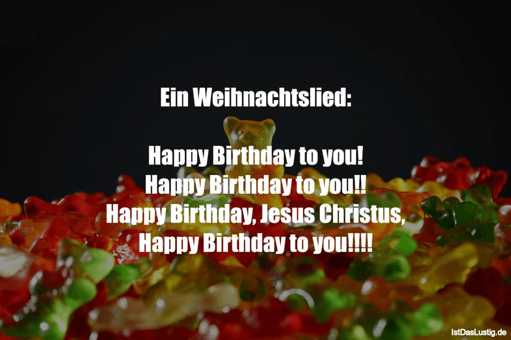Lustiger BilderSpruch - Ein Weihnachtslied:  Happy Birthday to you! Hap...