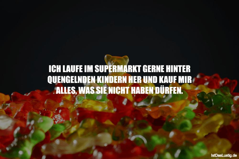 Lustiger BilderSpruch - ICH LAUFE IM SUPERMARKT GERNE HINTER...