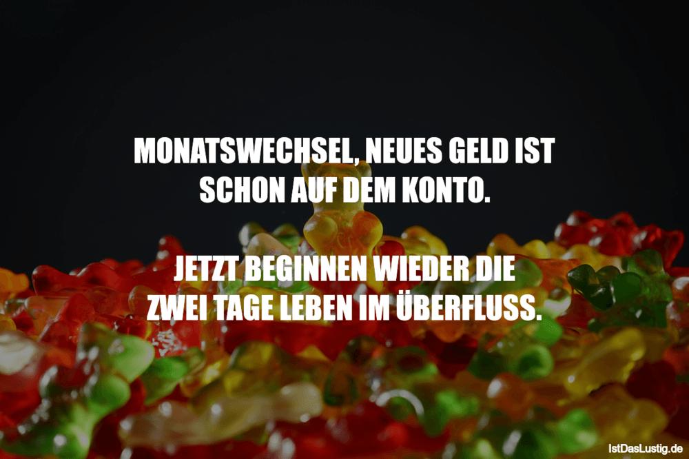 Lustiger BilderSpruch - MONATSWECHSEL, NEUES GELD IST SCHON AUF DEM KON...