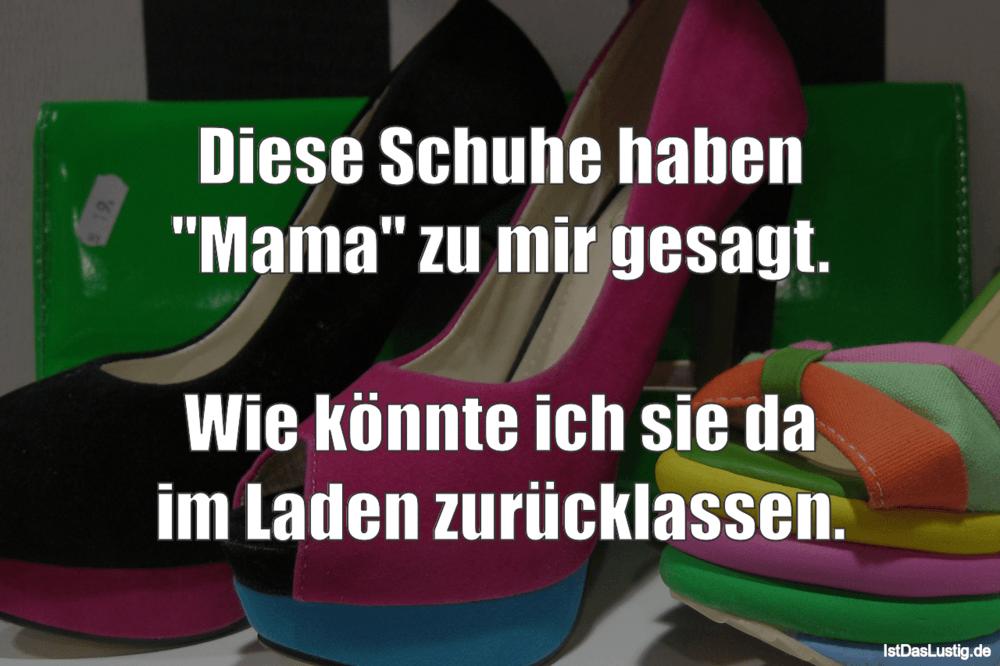 """Lustiger BilderSpruch - Diese Schuhe haben """"Mama"""" zu mir gesagt.  Wie..."""