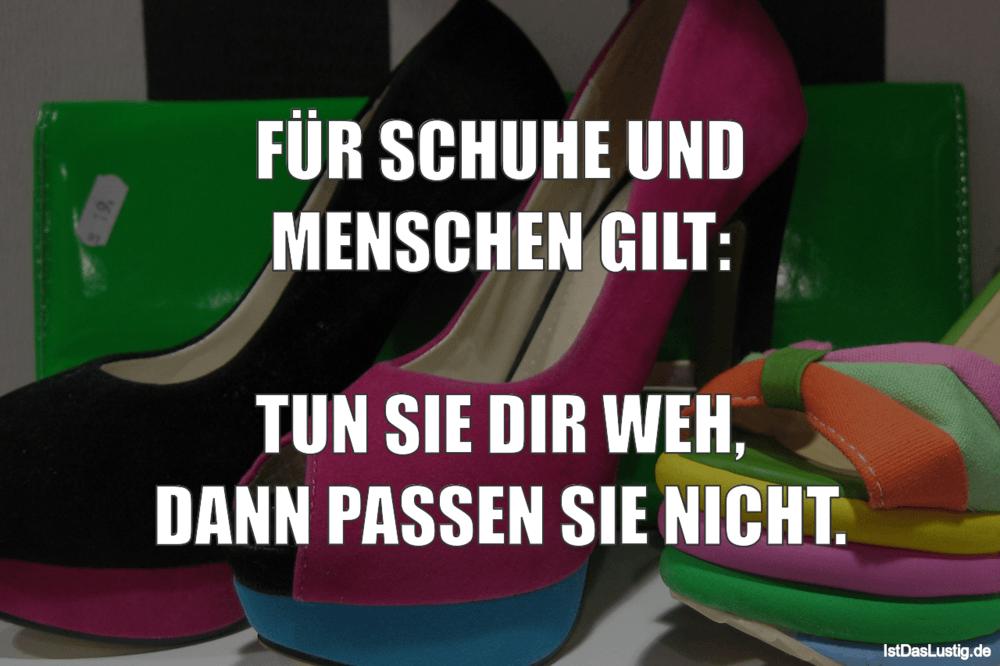 Lustiger BilderSpruch - FÜR SCHUHE UND MENSCHEN GILT:  TUN SIE DIR WEH,...