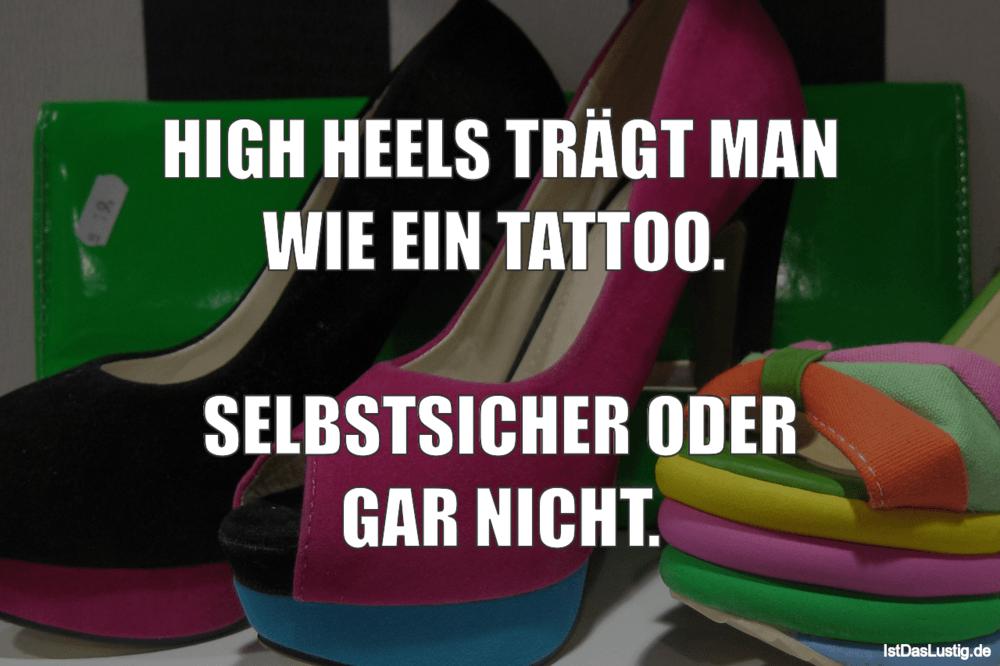 Lustiger BilderSpruch - HIGH HEELS TRÄGT MAN WIE EIN TATTOO....