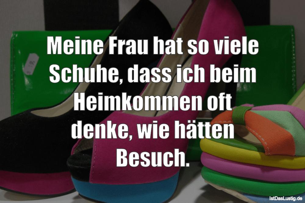 Lustiger BilderSpruch - Meine Frau hat so viele Schuhe, dass ich beim H...