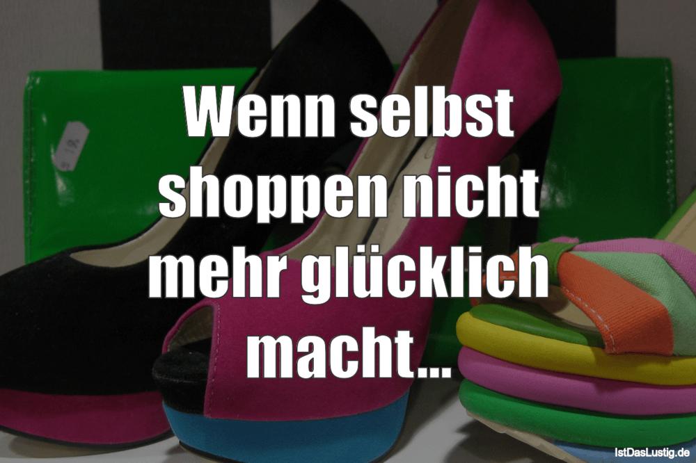 Lustiger BilderSpruch - Wenn selbst shoppen nicht mehr glücklich macht...