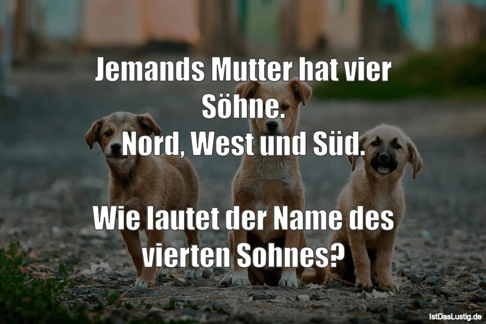 Lustiger BilderSpruch - Jemands Mutter hat vier Söhne. Nord, West und...