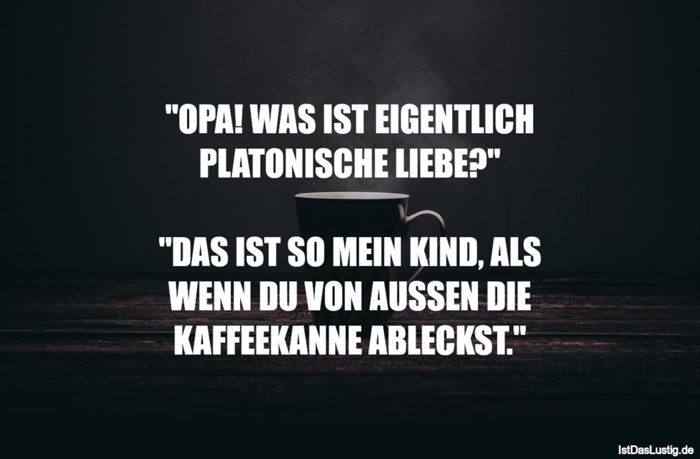 """Lustiger BilderSpruch - """"OPA! WAS IST EIGENTLICH PLATONISCHE LIEBE?""""..."""