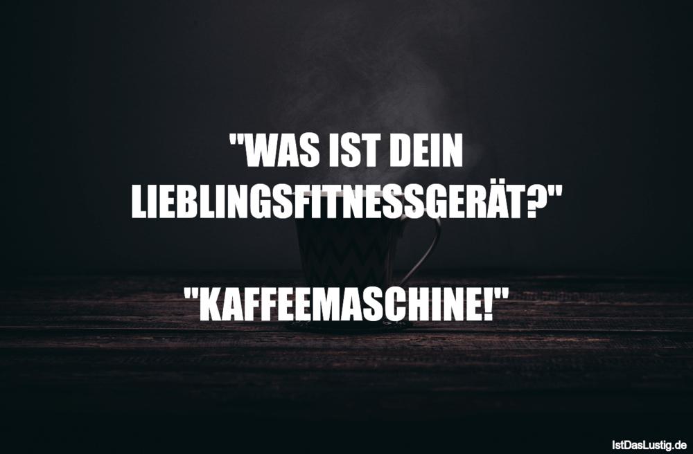 """Lustiger BilderSpruch - """"WAS IST DEIN LIEBLINGSFITNESSGERÄT?""""..."""