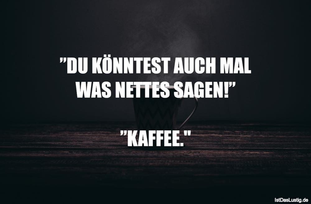 """Lustiger BilderSpruch - """"DU KÖNNTEST AUCH MAL WAS NETTES SAGEN!""""..."""