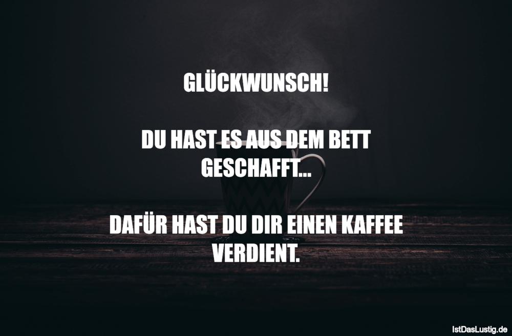 Lustiger BilderSpruch - GLÜCKWUNSCH!  DU HAST ES AUS DEM BETT...