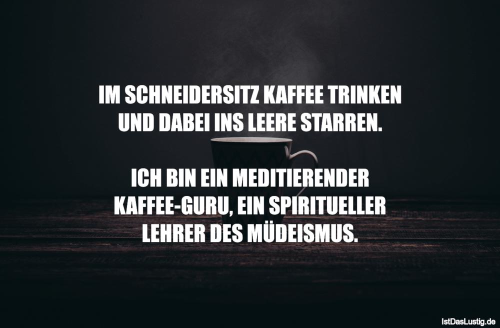 Lustiger BilderSpruch - IM SCHNEIDERSITZ KAFFEE TRINKEN UND DABEI INS...