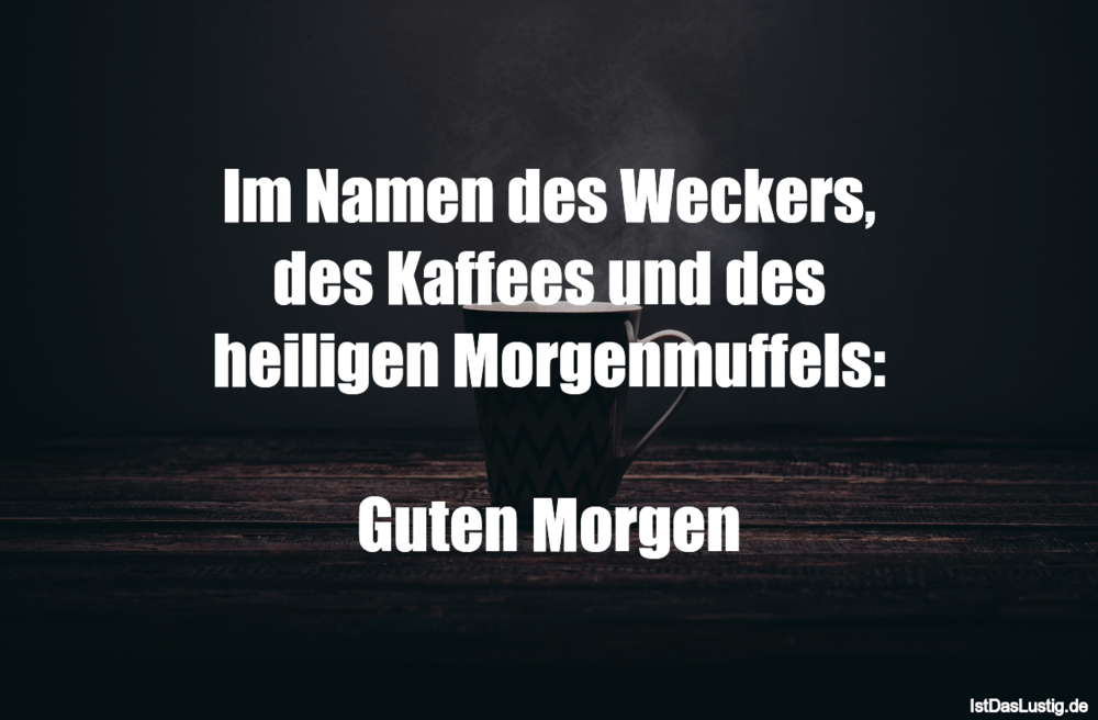 Lustiger BilderSpruch - Im Namen des Weckers, des Kaffees und des heili...