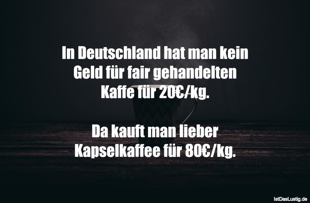 Lustiger BilderSpruch - In Deutschland hat man kein Geld für fair gehan...