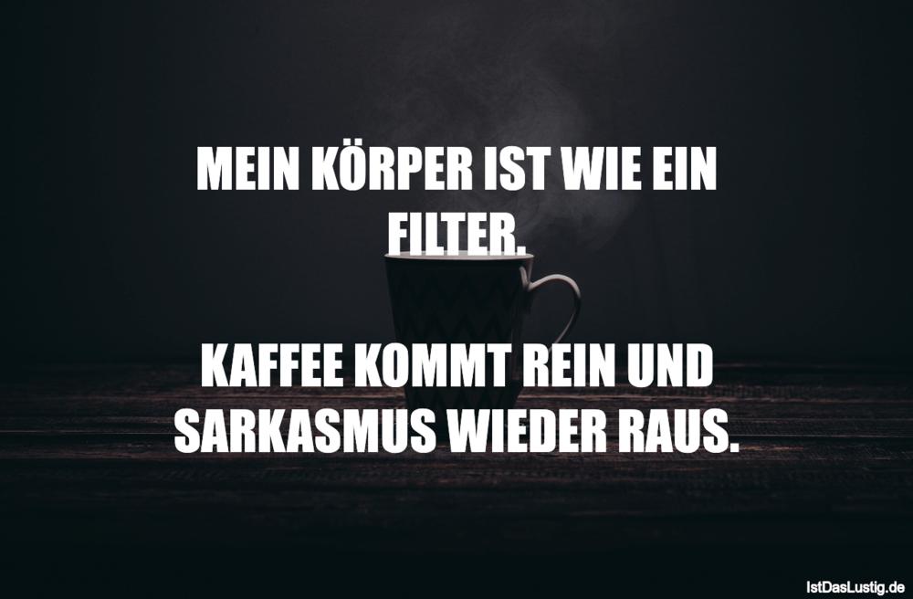 Lustiger BilderSpruch - MEIN KÖRPER IST WIE EIN FILTER.  KAFFEE KOMMT...