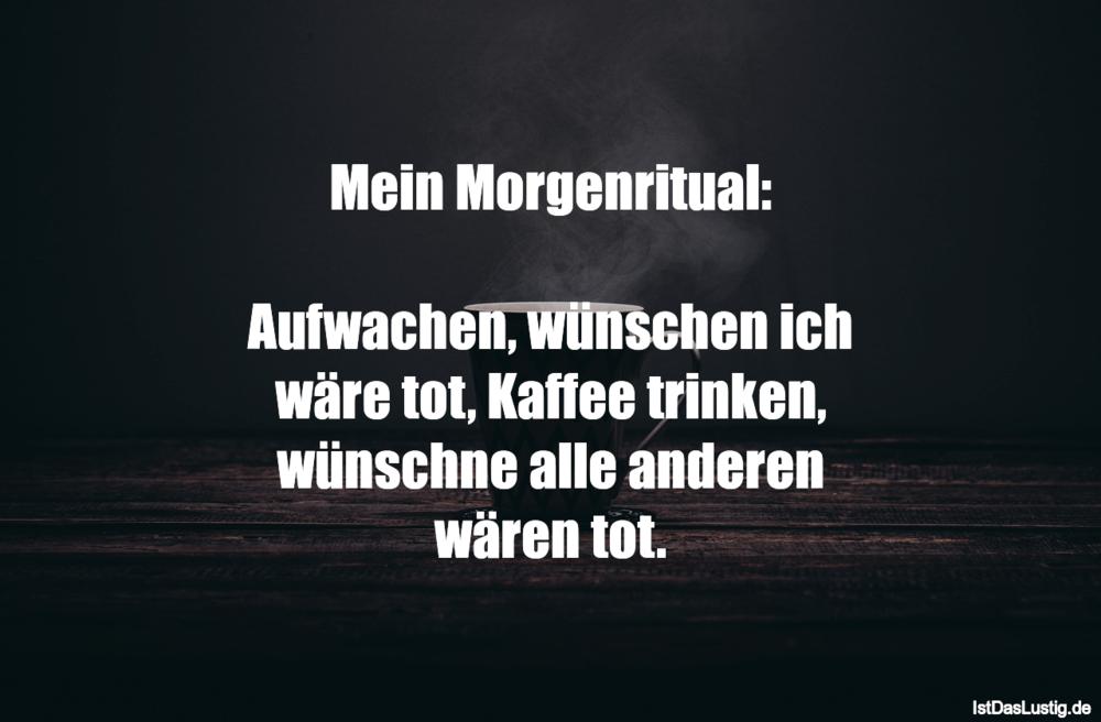 Lustiger BilderSpruch - Mein Morgenritual:  Aufwachen, wünschen ich...