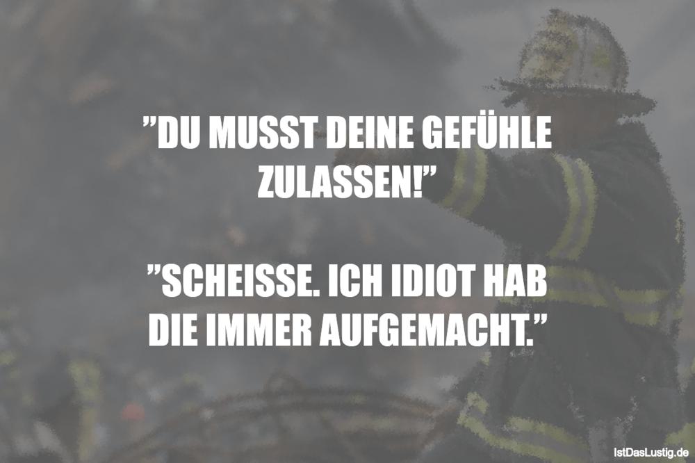 """Lustiger BilderSpruch - """"DU MUSST DEINE GEFÜHLE ZULASSEN!""""  """"SCHEISSE...."""