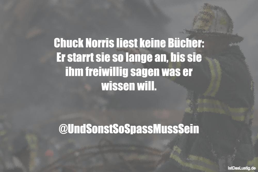 Lustiger BilderSpruch - Chuck Norris liest keine Bücher: Er starrt sie...