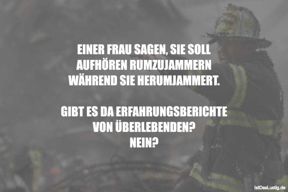 Lustiger BilderSpruch - EINER FRAU SAGEN, SIE SOLL AUFHÖREN...