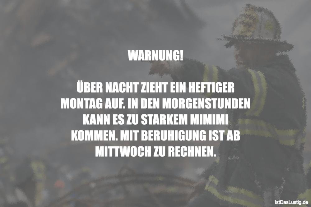 Lustiger BilderSpruch - WARNUNG!  ÜBER NACHT ZIEHT EIN HEFTIGER MONTAG...