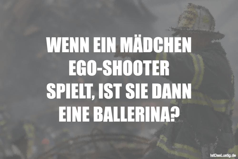 Lustiger BilderSpruch - WENN EIN MÄDCHEN EGO-SHOOTER SPIELT, IST SIE...