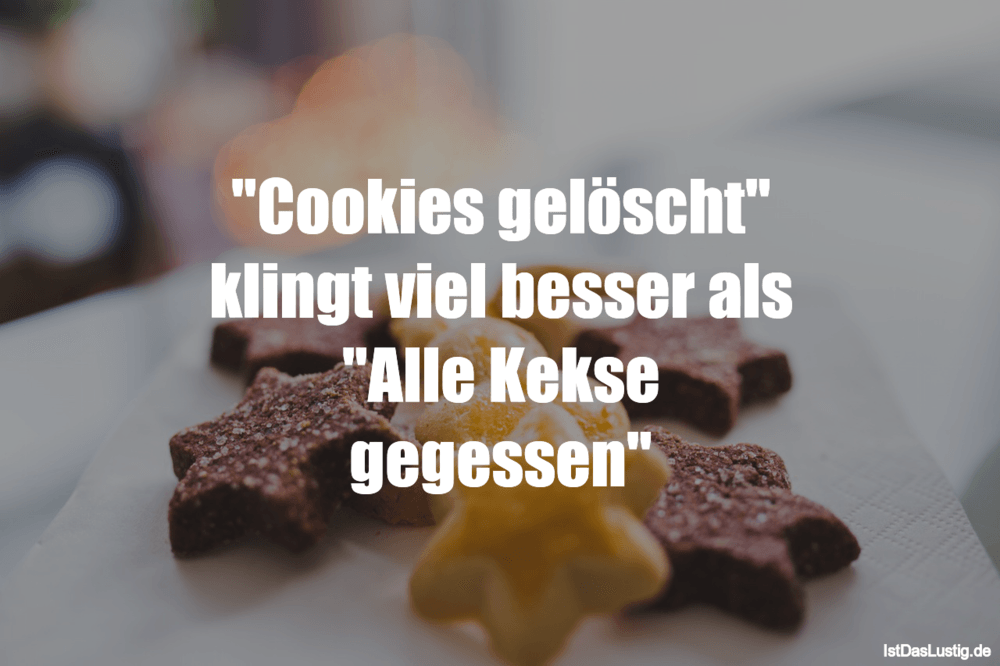 """Lustiger BilderSpruch - """"Cookies gelöscht"""" klingt viel besser als """"Alle..."""