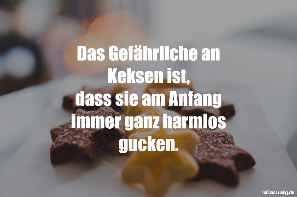 Lustiger BilderSpruch - Das Gefährliche an Keksen ist, dass sie am Anfa...