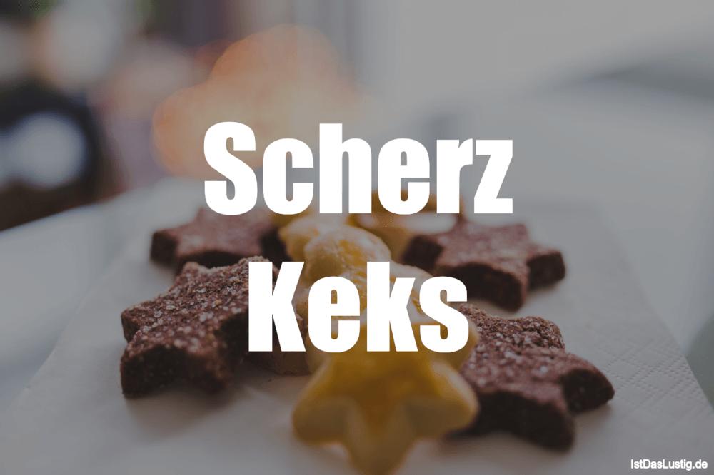 Lustiger BilderSpruch - Scherz Keks