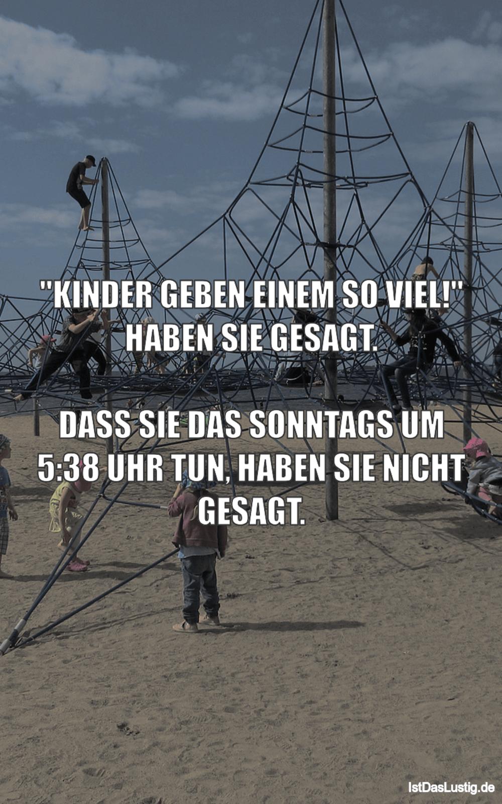 """Lustiger BilderSpruch - """"KINDER GEBEN EINEM SO VIEL!"""" HABEN SIE..."""