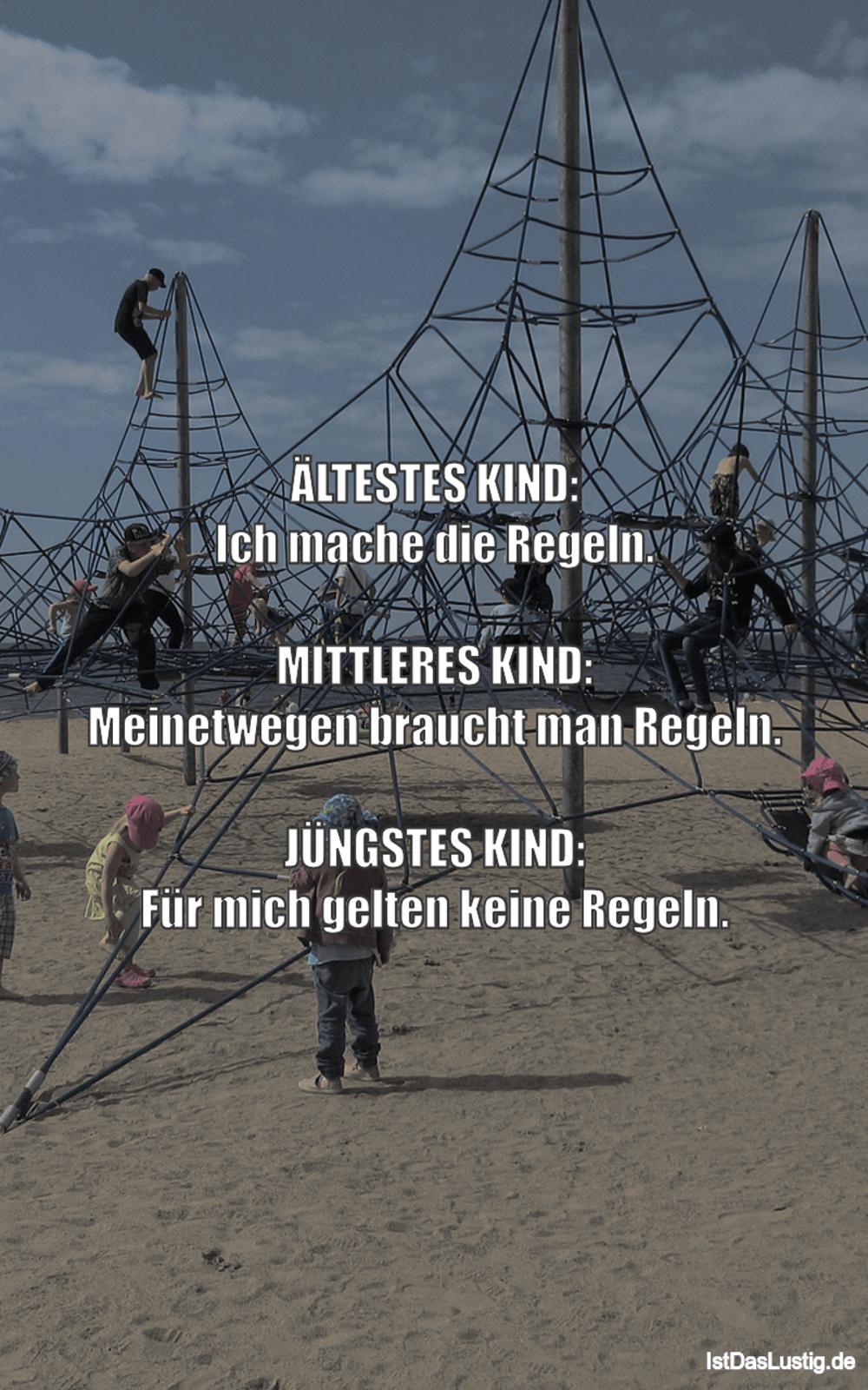 Lustiger BilderSpruch - ÄLTESTES KIND: Ich mache die Regeln.  MITTLERES...