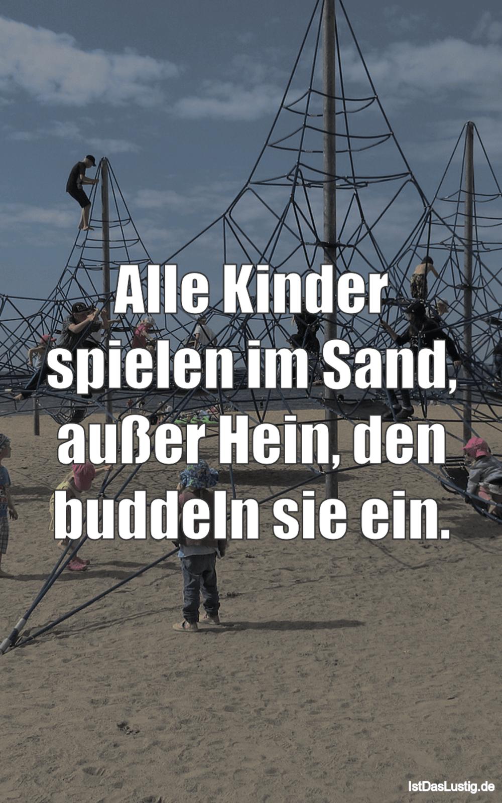 Lustiger BilderSpruch - Alle Kinder spielen im Sand, außer Hein, den...
