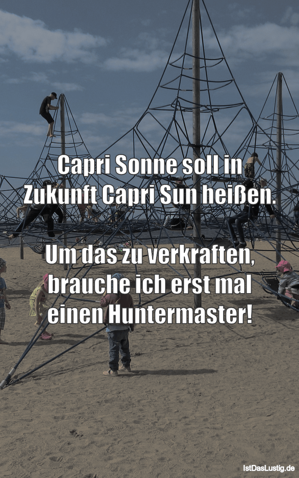Lustiger BilderSpruch - Capri Sonne soll in Zukunft Capri Sun heißen....