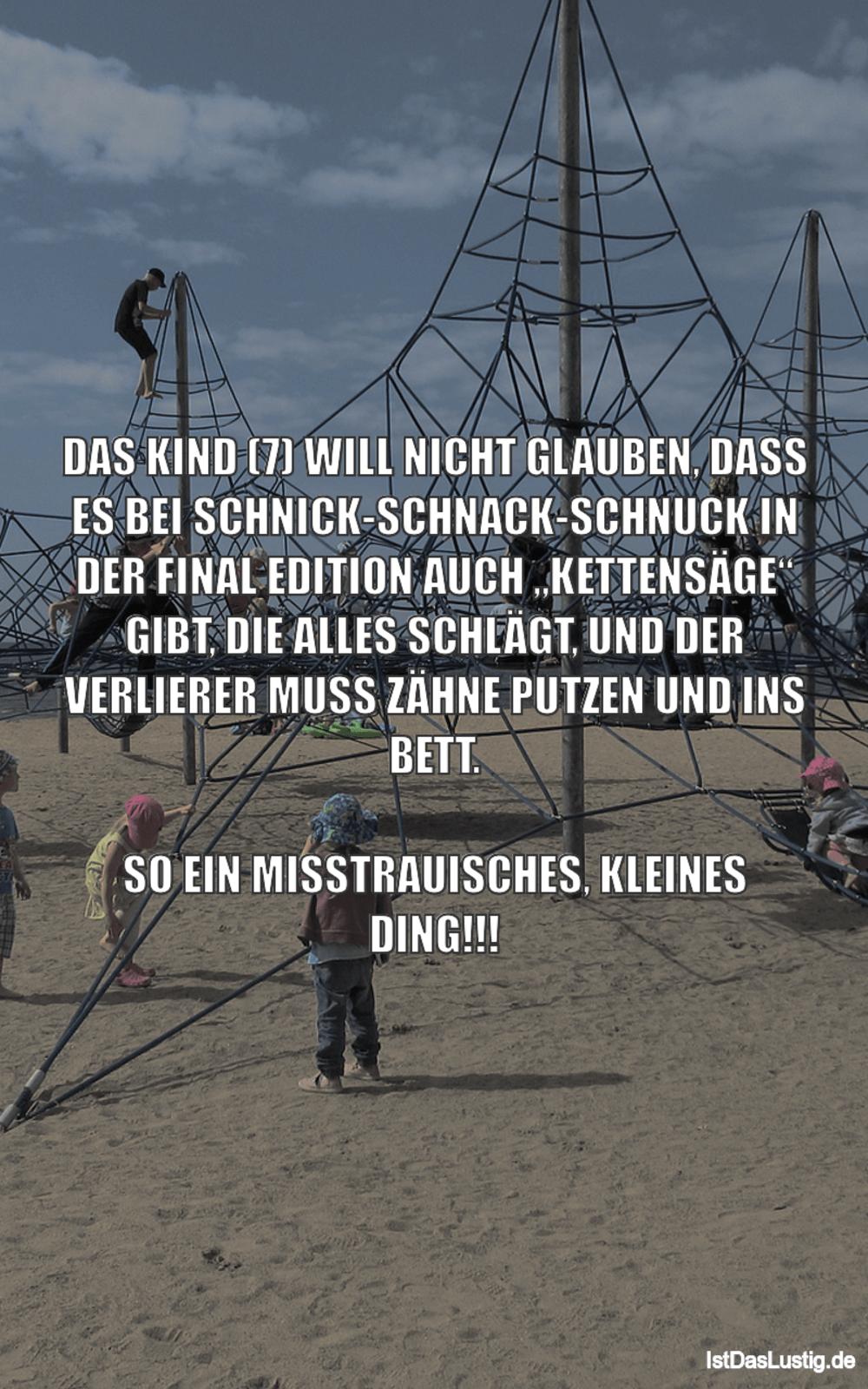 Lustiger BilderSpruch - DAS KIND (7) WILL NICHT GLAUBEN, DASS ES BEI...