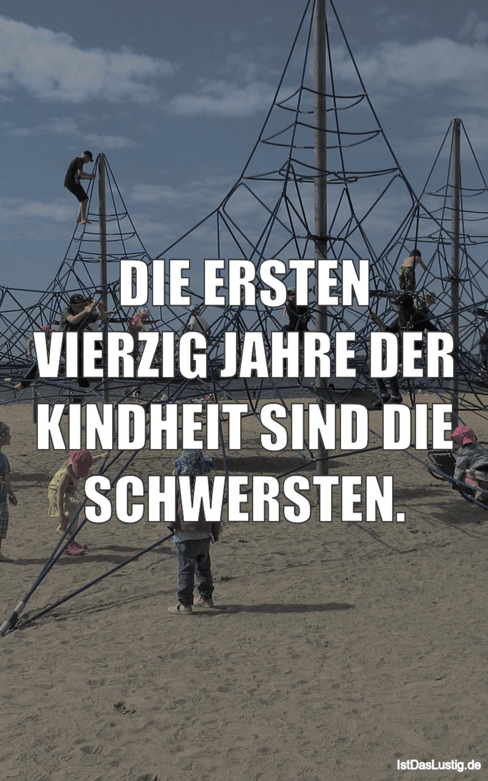 Lustiger BilderSpruch - DIE ERSTEN VIERZIG JAHRE DER KINDHEIT SIND DIE ...